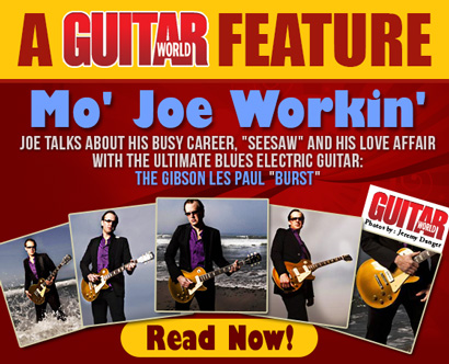 A Guitar World Feature. Mo' Joe Workin'. Joe talks about his busy career, 'Seesaw' and his love affair with the ultimate blues electric guitar: the Gibson Les Paul 'Burst'. Read Now!